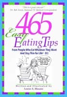 465 Easy Eating Tips ebook by Louise A. Masano
