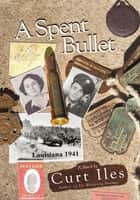A Spent Bullet ebook by Curt Iles