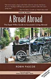 A Broad Abroad: The Expat Wife's Guide to Successful Living Abroad ebook by Pascoe, Robin