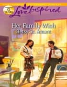 Her Family Wish (Mills & Boon Love Inspired) ebook by Betsy St. Amant