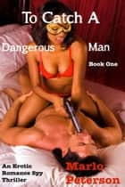 To Catch a Dangerous Man ebook by Marlo Peterson