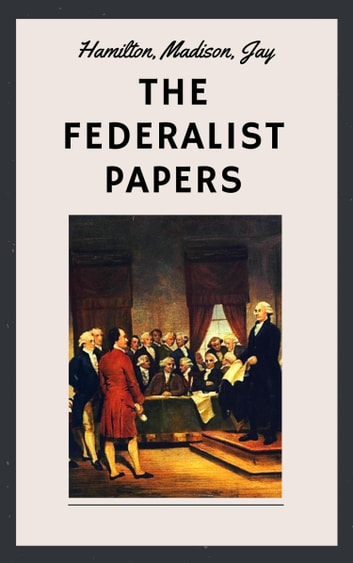 The Federalist Papers (Unabridged English Edition) ebook by Alexander Hamilton,James Madison,John Jay