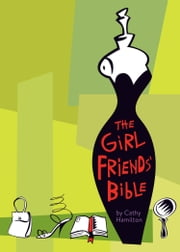 The Girlfriends' Bible on Dating, Mating, and Other Matters of the Flesh ebook by Cathy Hamilton