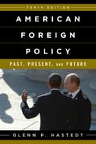 American Foreign Policy - Past, Present, and Future ebook by Glenn P. Hastedt, Professor