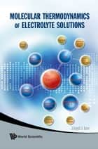 Molecular Thermodynamics of Electrolyte Solutions ebook by Lloyd L Lee