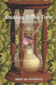 Stealing Some Time, Volume 2 ebook by Mark Ian Kendrick