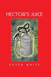 Hector's Juice ebook by Peter White