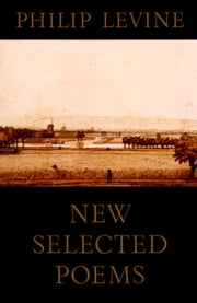 New Selected Poems ebook by Philip Levine