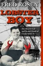 Lobster Boy - The Bizarre Life and Brutal Death of Grady Stiles Jr. ebook by Fred Rosen