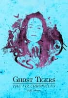 Ghost Tigers: The Liz Chronicles ebook by D.R. Johnson