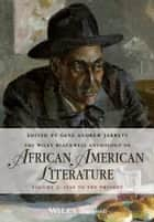 The Wiley Blackwell Anthology of African American Literature, Volume 2 ebook by Gene Andrew Jarrett