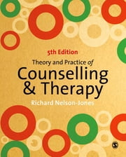 Theory and Practice of Counselling and Therapy ebook by Richard Nelson-Jones