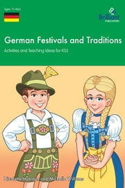 German Festivals and Traditions KS3 - Activities and Teaching Ideas for 11-14 Year Olds ebook by Nicolette Hannam
