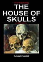 The House of Skulls and other stories ebook by Gavin Chappell