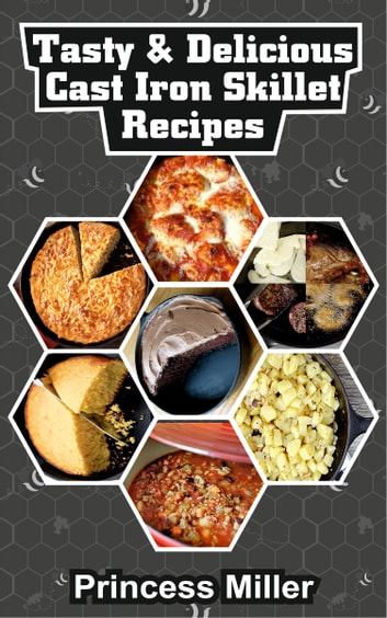 Tasty & Delicious Cast Iron Skillet Recipes ebook by Princess Miller