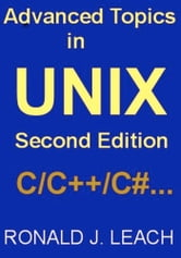 Advanced Topics In UNIX, Second Edition ebook by Ronald J. Leach