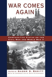 War Comes Again - Comparative Vistas on the Civil War and World War II ebook by Gabor Boritt,David Eisenhower