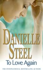To Love Again - An epic, romantic read from the worldwide bestseller ebook by Danielle Steel