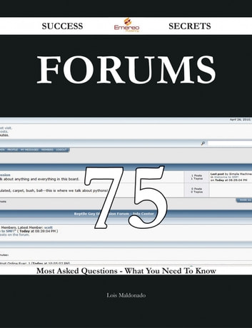 Forums 75 Success Secrets - 75 Most Asked Questions On Forums - What You Need To Know ebook by Lois Maldonado
