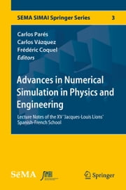 Advances in Numerical Simulation in Physics and Engineering - Lecture Notes of the XV 'Jacques-Louis Lions' Spanish-French School ebook by Carlos Parés,Carlos Vazquez Cendon,Frederic Coquel
