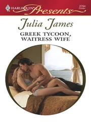Greek Tycoon, Waitress Wife ebook by Julia James
