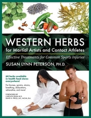 Western Herbs for Martial Artists and Contact Athletes - Effective Treatments for Common Sports Injuries ebook by Carolyn Dean,Susan Lynn Peterson