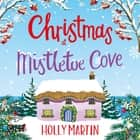 Christmas at Mistletoe Cove - A heartwarming, feel good Christmas romance to fall in love with audiobook by Holly Martin
