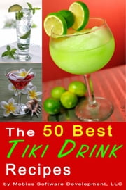 The 50 Best Tiki Drink Recipes ebook by Mobius Software Development, LLC