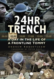 24hr Trench - A Day in the Life of a Frontline Tommy ebook by Andrew Robertshaw