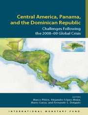 Central America: Challenges Following the 2008-09 Global Crisis ebook by Marco Mr. Pinon,Alejandro Mr. López Mejía,Mario Garza,Fernando Mr. Delgado