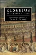 Eusebius - The Church History ebook by Eusebius, Paul L. Maier