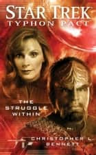 Star Trek: Typhon Pact: The Struggle Within ebook by Christopher L. Bennett