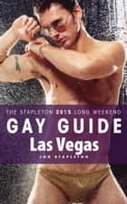 Las Vegas: The Stapleton 2015 Long Weekend Gay Guide ebook by Jon Stapleton