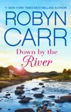 Down by the River - A Small-Town Women's Fiction Novel ekitaplar by Robyn Carr