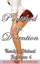 Punished in Detention - Teacher Student Romance, #4 ebook by Malory Chambers
