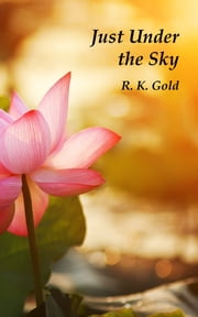 Just Under the Sky ebook by R.K. Gold