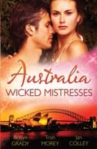 Australia - Wicked Mistresses - 3 Book Box Set ebook by Trish Morey, Jan Colley, Robyn Grady