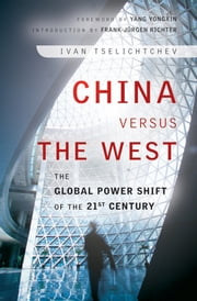 China Versus the West - The Global Power Shift of the 21st Century ebook by Kobo.Web.Store.Products.Fields.ContributorFieldViewModel