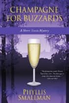 Champagne For Buzzards ebook by Phyllis Smallman