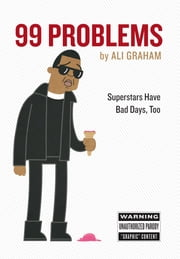 99 Problems - Superstars Have Bad Days, Too ebook by Ali Graham