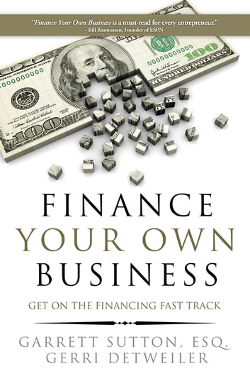 Finance Your Own Business - Get on the Financing Fast Track ebook by Garrett Sutton,Gerri Detweiler