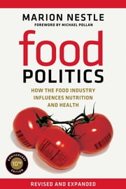 Food Politics - How the Food Industry Influences Nutrition and Health ebook by Marion Nestle