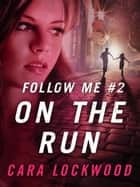 Follow Me #2: On the Run ebook by Cara Lockwood