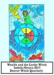 Wealth and the Lucky Witch (Denver Witch Quarterly Imbolc/Ostara 2017) ebook by Denver Witch Quarterly
