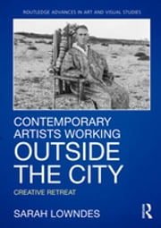 Contemporary Artists Working Outside the City - Creative Retreat ebook by Sarah Lowndes