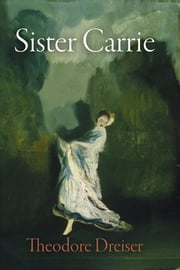 Sister Carrie - The Pennsylvania Edition ebook by Theodore Dreiser,James L. W. West III,Thomas P. Riggio
