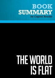 Summary of The World Is Flat: A Brief History of the Twenty-First Century - Thomas L. Friedman ebook by Capitol Reader