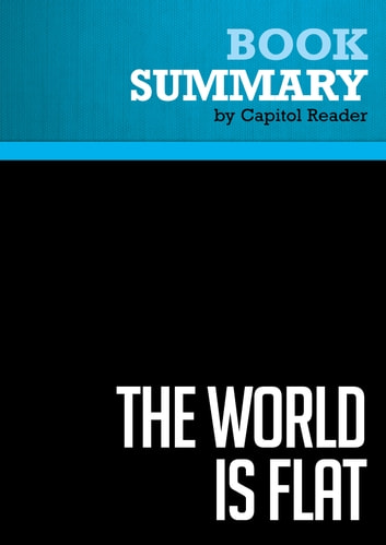 Summary: The World Is Flat - Thomas L. Friedman - A Brief History of the Twenty-First Century ebook by Capitol Reader
