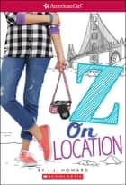 Z on Location (American Girl: Z Yang, Book 2) ebook by J.J. Howard, J. J. Howard