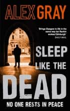 Sleep Like the Dead - Book 8 in the Sunday Times bestselling crime series ebook by Alex Gray